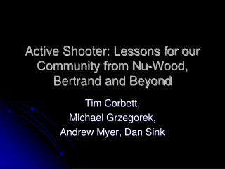 Active Shooter: Lessons for our Community from Nu-Wood, Bertrand and Beyond