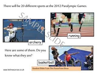 There will be 20 different sports at the 2012 Paralympic Games.