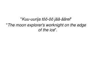 Kuu-uurija t  -   j  -  rel  The moon explorers worknight on the edge of the ice.