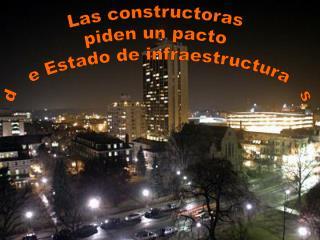 Las constructoras  piden un pacto  d   e Estado de infraestructura   s
