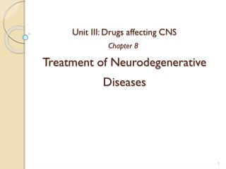 Unit III: Drugs affecting CNS Chapter 8  Treatment of Neurodegenerative Diseases