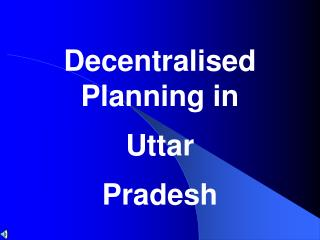 Decentralised Planning in Uttar  Pradesh