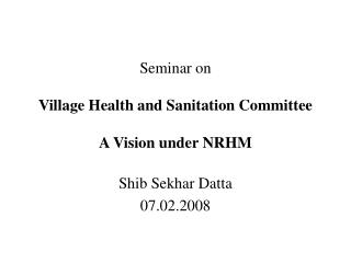 Seminar on  Village Health and Sanitation Committee A Vision under NRHM