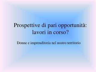 Prospettive di pari opportunità: lavori in corso?
