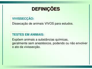 VIVISSECÇÃO:  Dissecação de animais VIVOS para estudos. TESTES EM ANIMAIS: