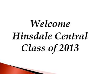 Welcome  Hinsdale Central Class of 2013