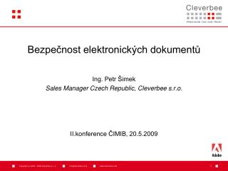 Bezpečnost elektronických dokumentů Ing. Petr Šimek Sales Manager Czech Republic, Cleverbee s.r.o.