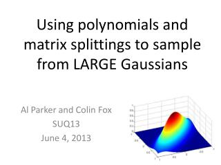 Using polynomials and matrix  splittings  to sample from LARGE  Gaussians