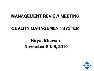 MANAGEMENT  REVIEW MEETING QUALITY  MANAGEMENT  SYSTEM Niryat Bhawan  November 8 & 9, 2010