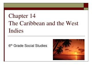 Chapter 14  The Caribbean and the West Indies