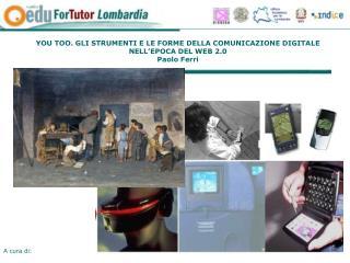YOU TOO. GLI STRUMENTI E LE FORME DELLA COMUNICAZIONE DIGITALE NELL'EPOCA DEL WEB 2.0 Paolo Ferri