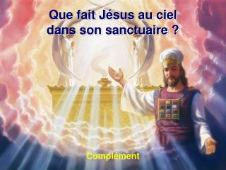 Que fait J�sus au ciel dans son sanctuaire ?