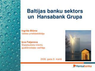 Baltijas b ank u sektors un   Hansabank  Grupa