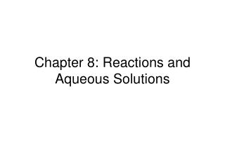 Chapter 8: Reactions and Aqueous Solutions