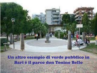 Un altro esempio di verde pubblico in Bari è il parco don Tonino Bello