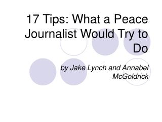 17 Tips: What a Peace Journalist Would Try to Do