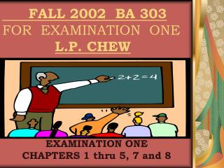 FALL 2002  BA 303  FOR  EXAMINATION  ONE  L.P. CHEW