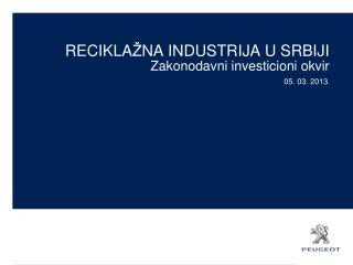 RECIKLA Ž NA INDUSTRIJA U SRBIJI Zakonodavni investicioni okvir