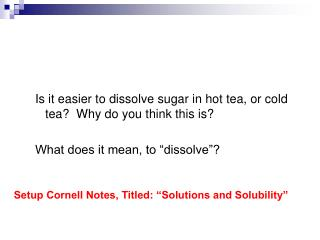 Is it easier to dissolve sugar in hot tea, or cold tea?  Why do you think this is?