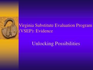 Virginia Substitute Evaluation Program (VSEP): Evidence