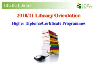 2010/11 Library Orientation Higher Diploma/Certificate Programmes