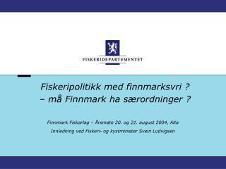 Fiskeripolitikk med finnmarksvri ? – må Finnmark ha særordninger ?