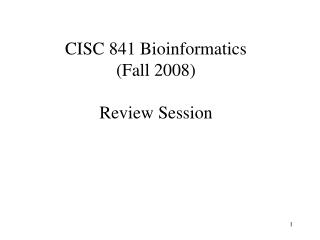 CISC 841 Bioinformatics (Fall 2008) Review Session