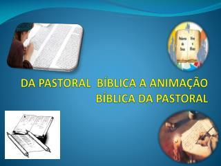 DA PASTORAL  BÍBLICA A ANIMAÇÃO BÍBLICA DA PASTORAL