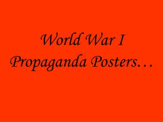 World War I Propaganda Posters…