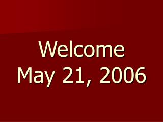 Welcome May 21, 2006