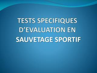 TESTS SPECIFIQUES D�EVALUATION EN