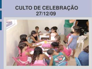 CULTO DE CELEBRAÇÃO 27/12/09