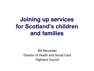Joining up services  for Scotland�s children  and families