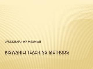KISWAHILI TEACHING METHODS