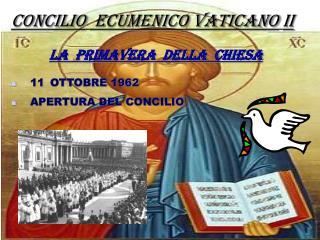 CONCILIO  ECUMENICO VATICANO II LA  PRIMAVERA  DELLA  CHIESA