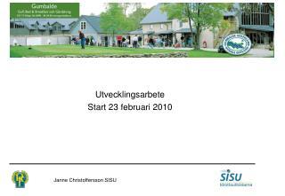 Utvecklingsarbete Start 23 februari 2010