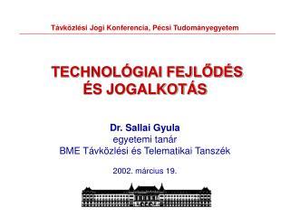 Távközlési Jogi Konferencia, Pécsi Tudományegyetem  TECHNOLÓGIAI FEJLŐDÉS  ÉS JOGALKOTÁS