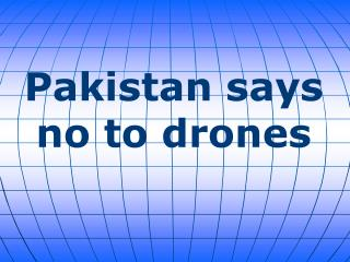 Pakistan says no to drones