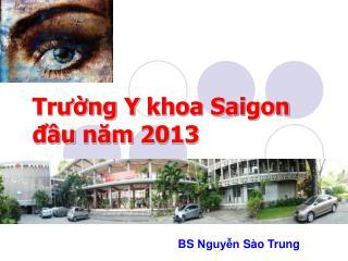Trường  Y  khoa  Saigon  đầu năm  2013