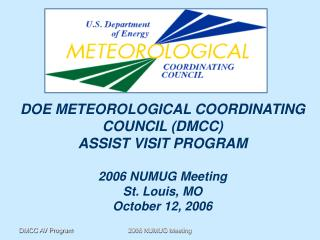 DOE METEOROLOGICAL COORDINATING COUNCIL (DMCC) ASSIST VISIT PROGRAM 2006 NUMUG Meeting