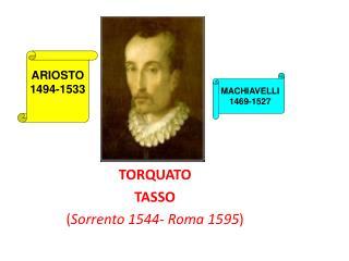 TORQUATO TASSO ( Sorrento 1544- Roma 1595 )