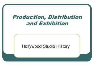 Production, Distribution and Exhibition