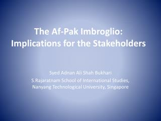 The Af-Pak Imbroglio: Implications for the Stakeholders