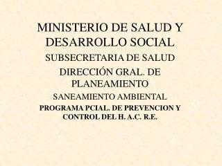MINISTERIO DE SALUD Y DESARROLLO SOCIAL SUBSECRETARIA DE SALUD DIRECCI N GRAL. DE PLANEAMIENTO SANEAMIENTO AMBIENTAL PRO