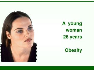 A  young  woman  26 years Obesity