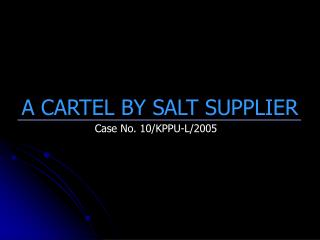 A CARTEL BY SALT SUPPLIER
