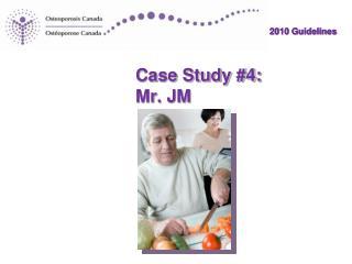 Case Study #4: Mr. JM