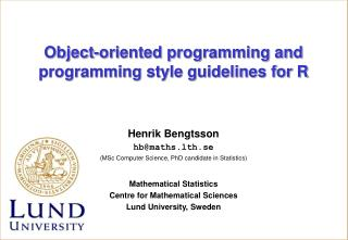 Henrik Bengtsson hbmaths.lth.se MSc Computer Science, PhD candidate in Statistics  Mathematical Statistics Centre for Ma