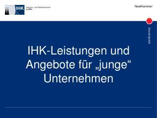 """IHK-Leistungen und Angebote für """"junge"""" Unternehmen"""