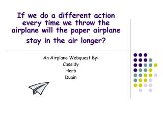 If we do a different action every time we throw the airplane will the paper airplane stay in the air longer